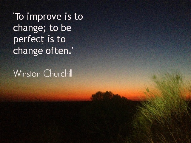To improve is to change - quote by Winston Churchill